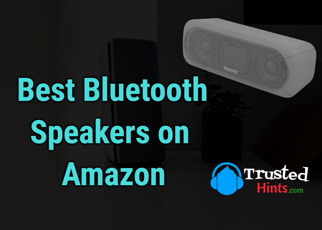 Best 9 Bluetooth Speakers on Amazon that you can buy | TrustedHints