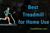 Best Treadmill for Home Use in 2019