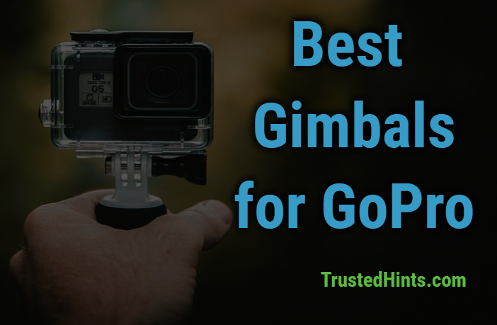 Top 7 Best GoPro Gimbal Stabilizers in 2019 with Reviews and Buyer's Guide
