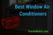 9 Best Window Air Conditioners to Buy in 2019 - Reviews