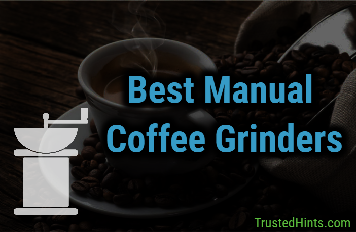 Best Manual Coffee Grinders of 2019 - Reviews and Buying Guide