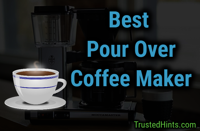 Best Automatic Pour Over Coffee Makers of 2019 - Reviews and Buying Guide