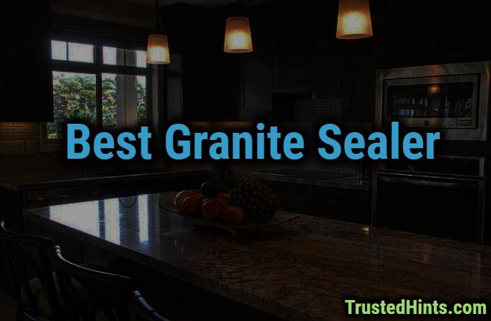 Top 7 Best Granite Sealer Reviews