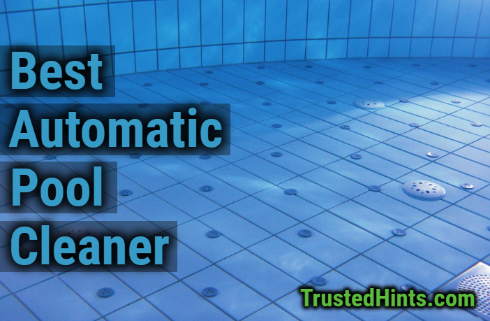 Best Automatic Pool Cleaners in 2019 | Reviews | TrustedHints